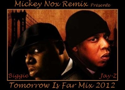 Mickey Nox Presente &quot;The Mixtape's Session 2&quot; / BIGGIE Feat JAY Z - Tomorrow is Far (Remix by MickeyNox) (2012)