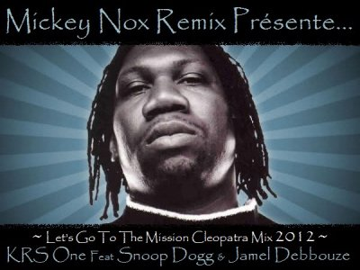 Mickey Nox Presente &quot;The Mixtape's Session 2&quot; / KRS ONE Feat SNOOP DOGG &amp; JAMEL DEBBOUZE - Let's Go To The Mission Cleopatra (Remix by MickeyNox) (2012)