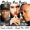 EMINEM Feat 50CENT &amp; DR DRE - Crack A Bottle / Angel (Remix by MickeyNox)